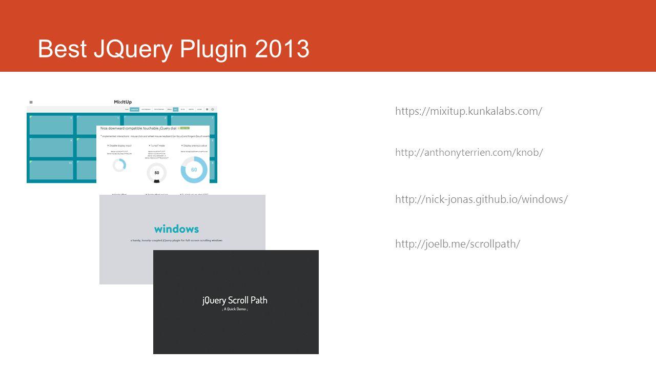 Best JQuery Plugin 2013 https://mixitup.kunkalabs.com/ http://anthonyterrien.com/knob/ http://nick-jonas.github.io/windows/ http://joelb.me/scrollpath