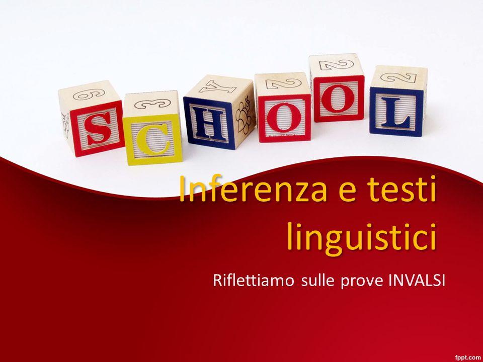 Inferenza e testi linguistici Riflettiamo sulle prove INVALSI