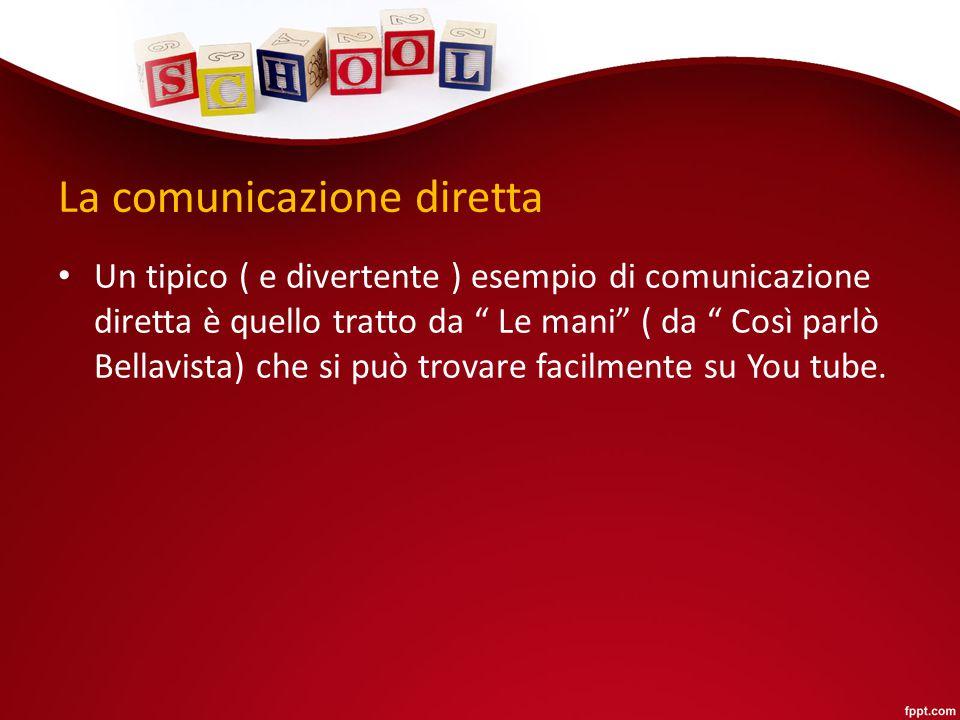 """La comunicazione diretta Un tipico ( e divertente ) esempio di comunicazione diretta è quello tratto da """" Le mani"""" ( da """" Così parlò Bellavista) che s"""