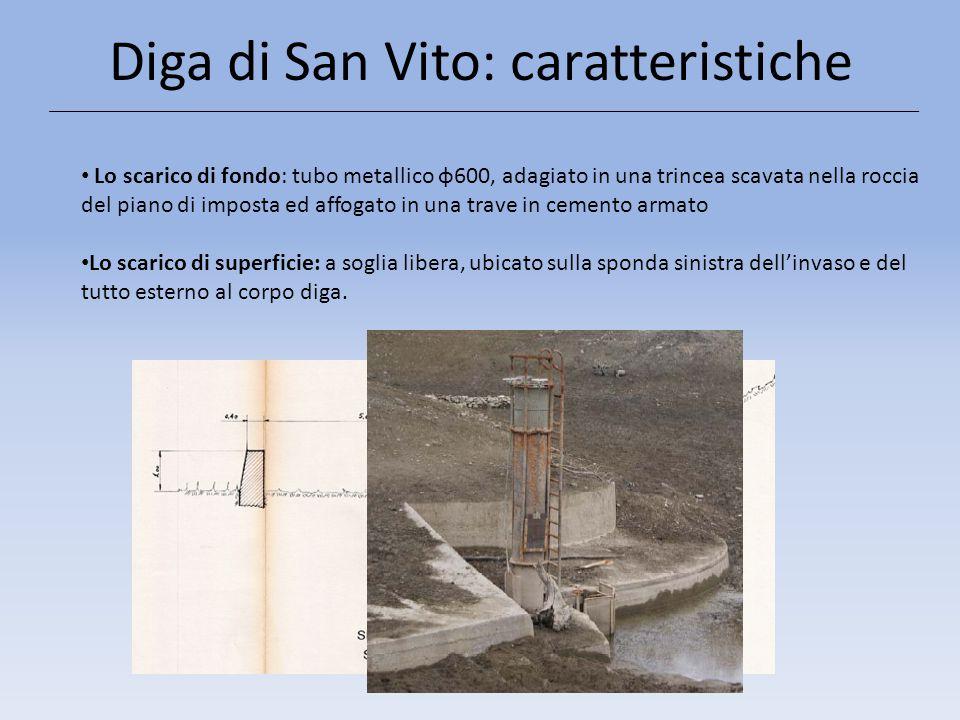 Diga di San Vito: caratteristiche Lo scarico di fondo: tubo metallico φ600, adagiato in una trincea scavata nella roccia del piano di imposta ed affog