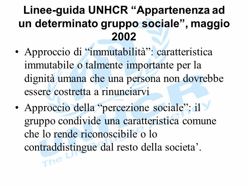 Linee-guida UNHCR Appartenenza ad un determinato gruppo sociale , maggio 2002 Approccio di immutabilità : caratteristica immutabile o talmente importante per la dignità umana che una persona non dovrebbe essere costretta a rinunciarvi Approccio della percezione sociale : il gruppo condivide una caratteristica comune che lo rende riconoscibile o lo contraddistingue dal resto della societa'.
