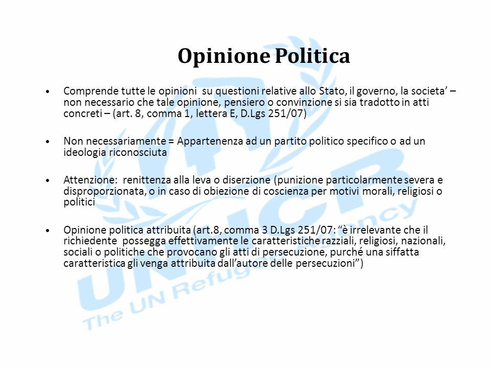 Opinione Politica Comprende tutte le opinioni su questioni relative allo Stato, il governo, la societa' – non necessario che tale opinione, pensiero o convinzione si sia tradotto in atti concreti – (art.