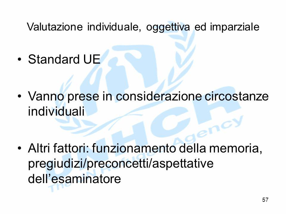 Valutazione individuale, oggettiva ed imparziale Standard UE Vanno prese in considerazione circostanze individuali Altri fattori: funzionamento della memoria, pregiudizi/preconcetti/aspettative dell'esaminatore 57