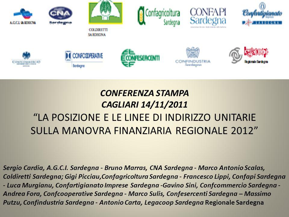 CONFERENZA STAMPA CAGLIARI 14/11/2011 LA POSIZIONE E LE LINEE DI INDIRIZZO UNITARIE SULLA MANOVRA FINANZIARIA REGIONALE 2012 Sergio Cardia, A.G.C.I.