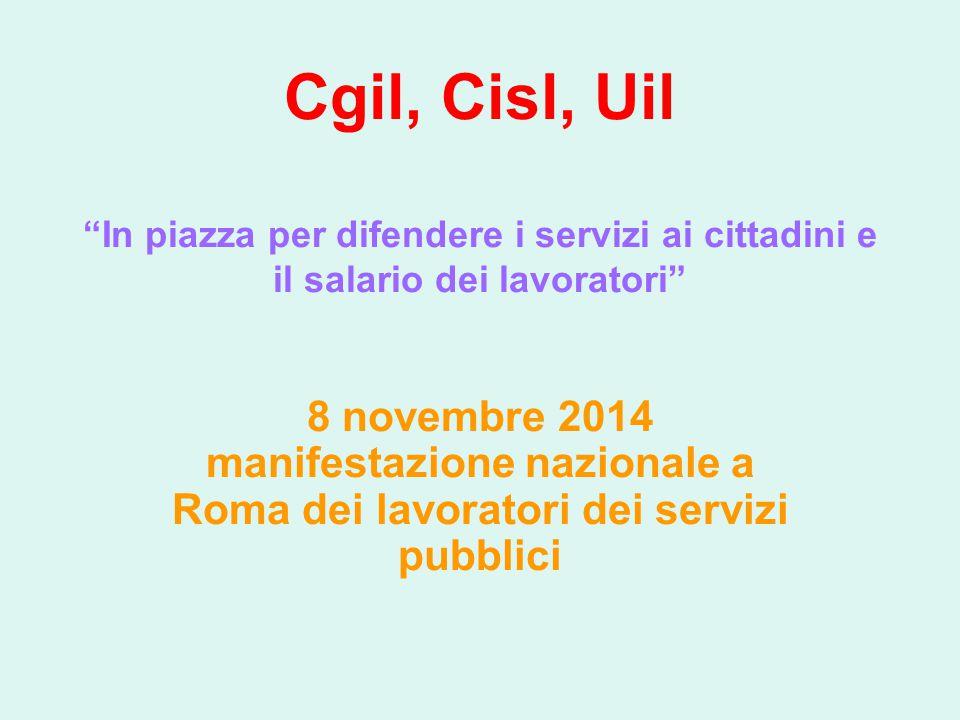 """Cgil, Cisl, Uil """"In piazza per difendere i servizi ai cittadini e il salario dei lavoratori"""" 8 novembre 2014 manifestazione nazionale a Roma dei lavor"""