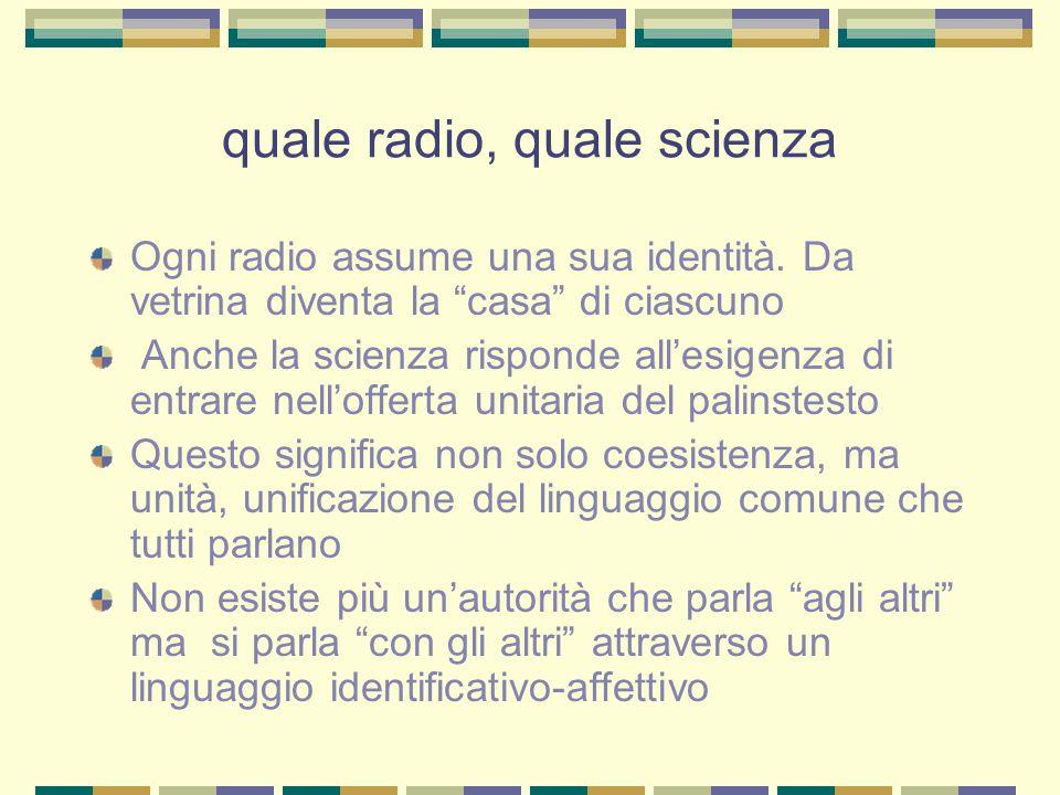quale radio, quale scienza Ogni radio assume una sua identità.