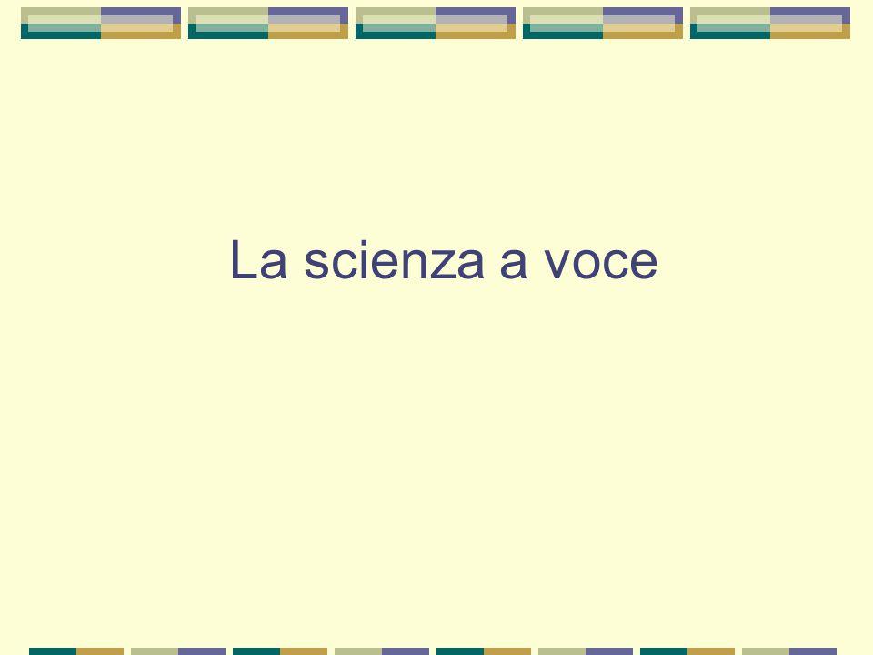 La scienza a voce