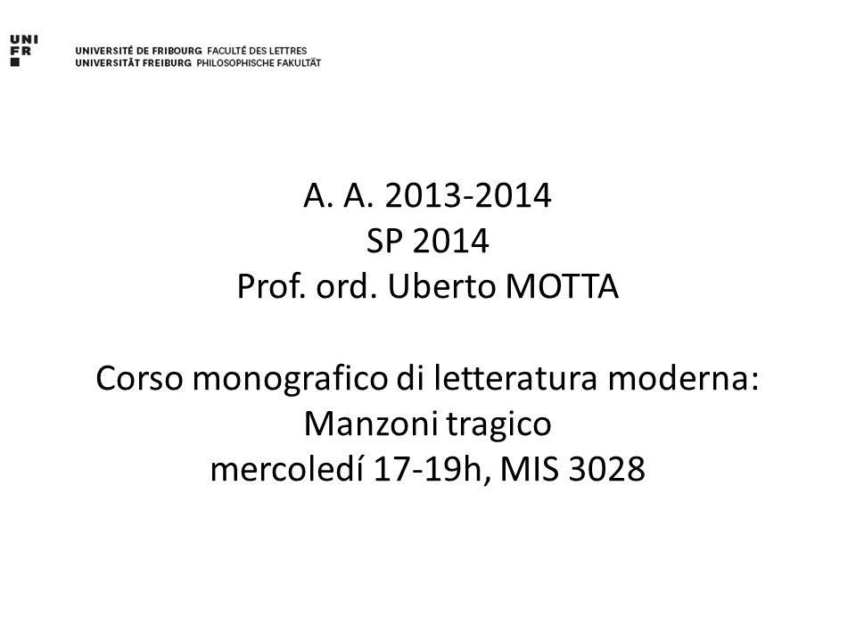 A. A. 2013-2014 SP 2014 Prof. ord. Uberto MOTTA Corso monografico di letteratura moderna: Manzoni tragico mercoledí 17-19h, MIS 3028