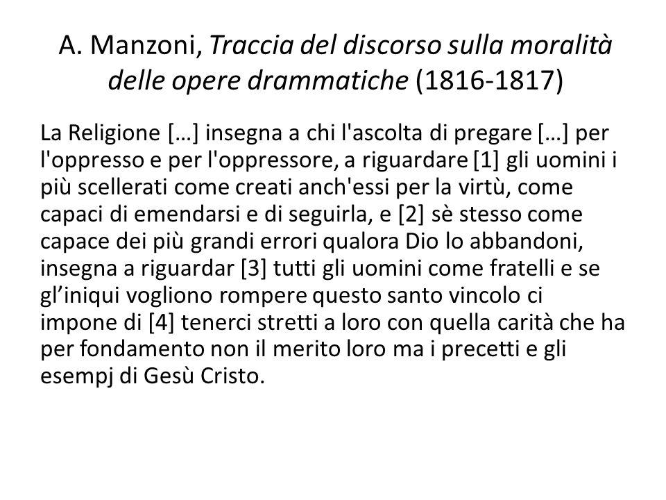 A. Manzoni, Traccia del discorso sulla moralità delle opere drammatiche (1816-1817) La Religione […] insegna a chi l'ascolta di pregare […] per l'oppr