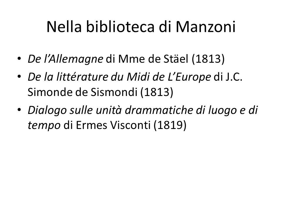 Nella biblioteca di Manzoni De l'Allemagne di Mme de Stäel (1813) De la littérature du Midi de L'Europe di J.C. Simonde de Sismondi (1813) Dialogo sul