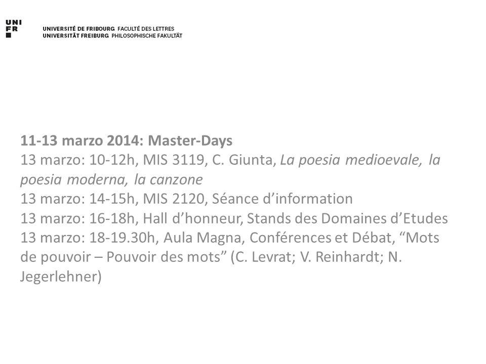 13 marzo: 10-12h, MIS 3119, C. Giunta, La poesia medioevale, la poesia moderna, la canzone 13 marzo: 14-15h, MIS 2120, Séance d'information 13 marzo: