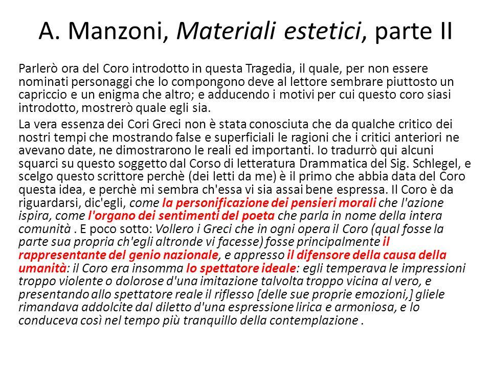 A. Manzoni, Materiali estetici, parte II Parlerò ora del Coro introdotto in questa Tragedia, il quale, per non essere nominati personaggi che lo compo
