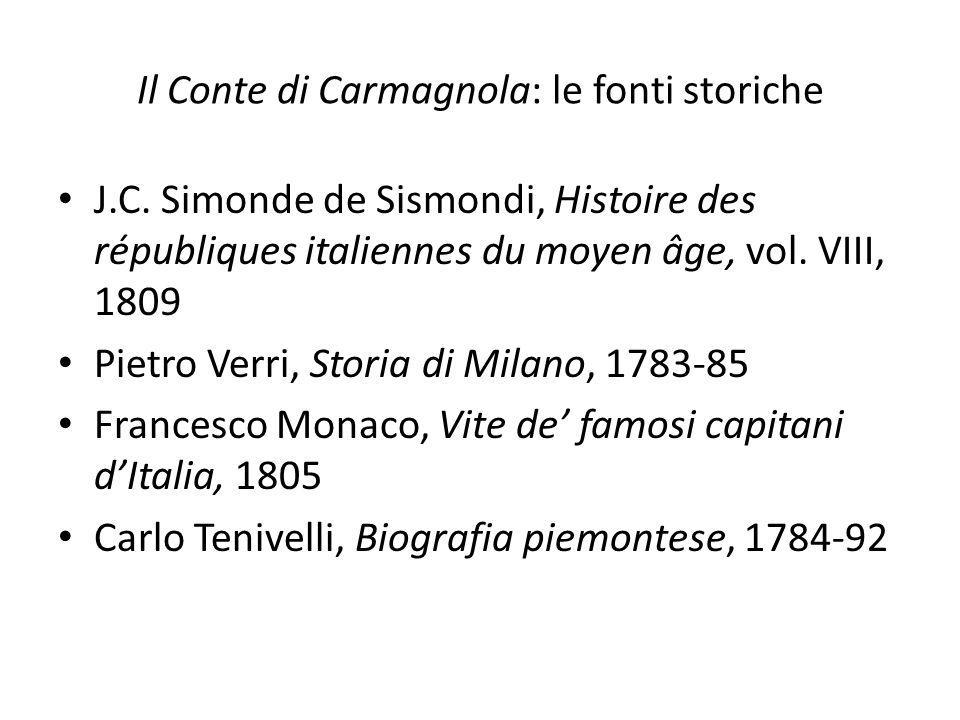 Il Conte di Carmagnola: le fonti storiche J.C. Simonde de Sismondi, Histoire des républiques italiennes du moyen âge, vol. VIII, 1809 Pietro Verri, St