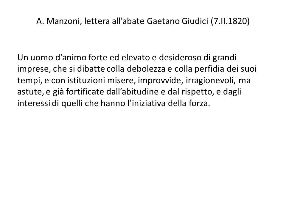 A. Manzoni, lettera all'abate Gaetano Giudici (7.II.1820) Un uomo d'animo forte ed elevato e desideroso di grandi imprese, che si dibatte colla debole