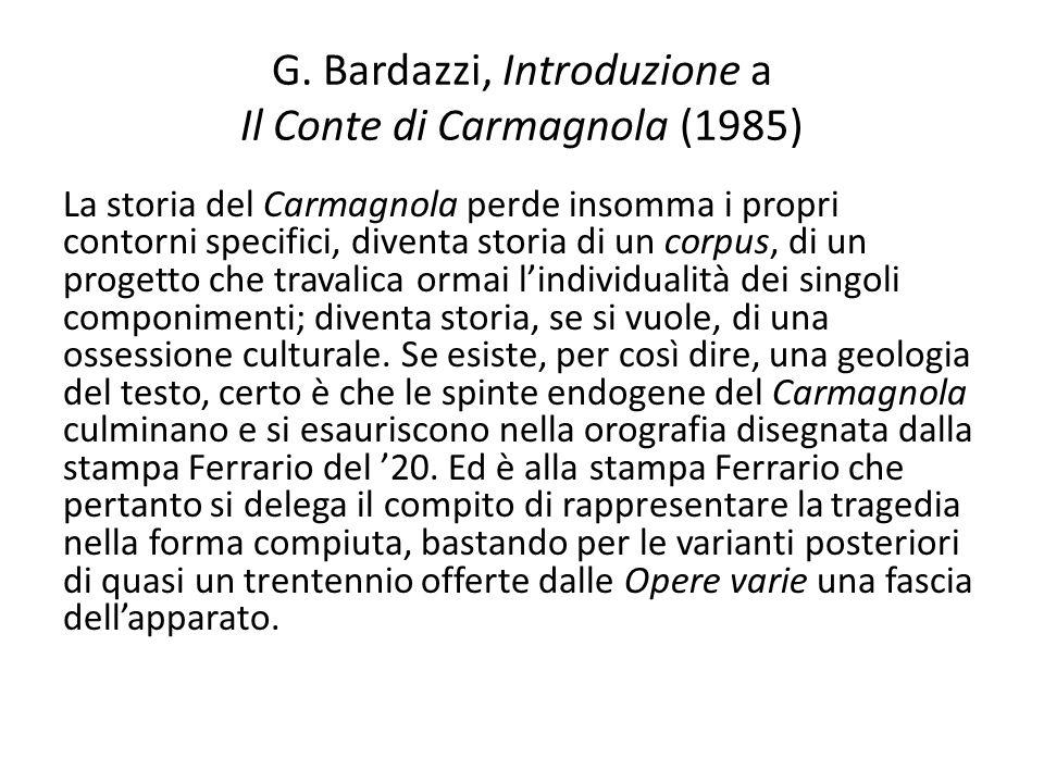 G. Bardazzi, Introduzione a Il Conte di Carmagnola (1985) La storia del Carmagnola perde insomma i propri contorni specifici, diventa storia di un cor