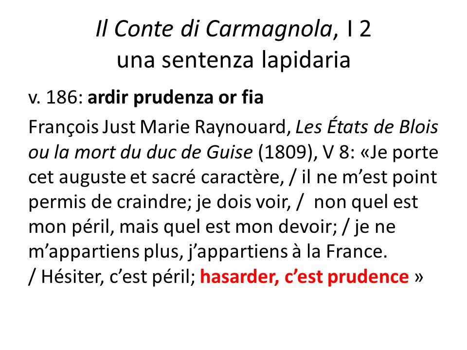 Il Conte di Carmagnola, I 2 una sentenza lapidaria v. 186: ardir prudenza or fia François Just Marie Raynouard, Les États de Blois ou la mort du duc d