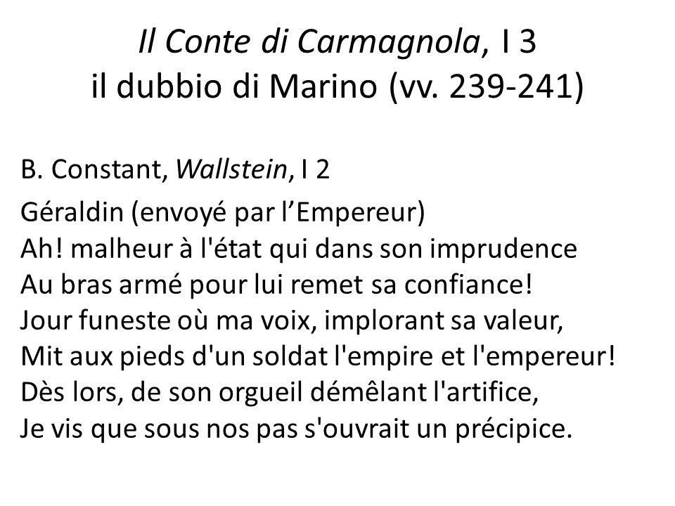 Il Conte di Carmagnola, I 3 il dubbio di Marino (vv. 239-241) B. Constant, Wallstein, I 2 Géraldin (envoyé par l'Empereur) Ah! malheur à l'état qui da