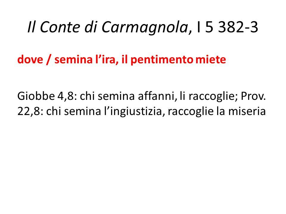 Il Conte di Carmagnola, I 5 382-3 dove / semina l'ira, il pentimento miete Giobbe 4,8: chi semina affanni, li raccoglie; Prov. 22,8: chi semina l'ingi
