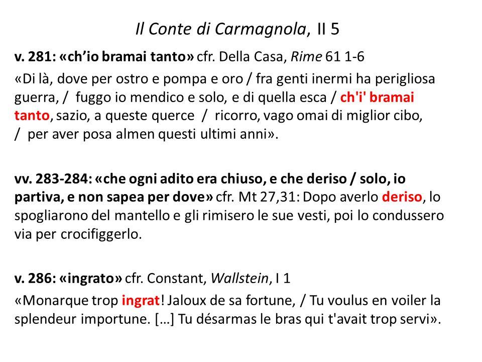 Il Conte di Carmagnola, II 5 v. 281: «ch'io bramai tanto» cfr. Della Casa, Rime 61 1-6 «Di là, dove per ostro e pompa e oro / fra genti inermi ha peri
