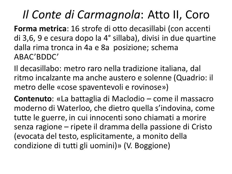 Il Conte di Carmagnola: Atto II, Coro Forma metrica: 16 strofe di otto decasillabi (con accenti di 3,6, 9 e cesura dopo la 4° sillaba), divisi in due