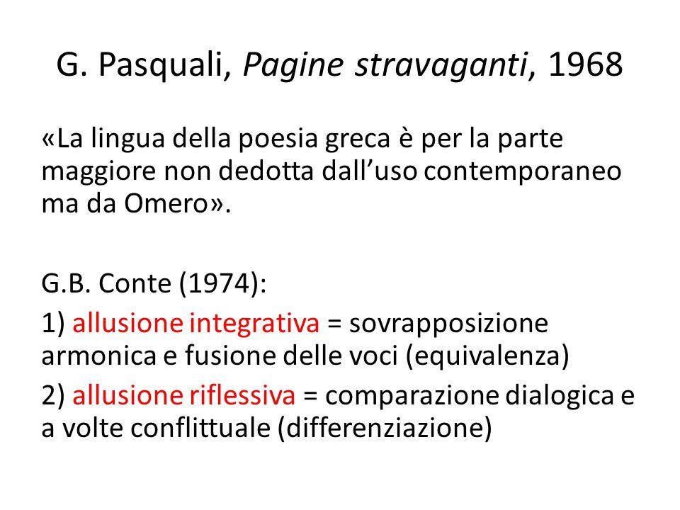 G. Pasquali, Pagine stravaganti, 1968 «La lingua della poesia greca è per la parte maggiore non dedotta dall'uso contemporaneo ma da Omero». G.B. Cont