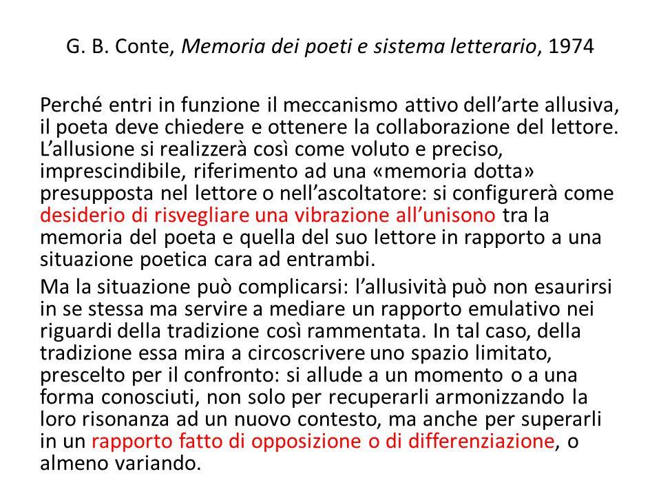 G. B. Conte, Memoria dei poeti e sistema letterario, 1974 Perché entri in funzione il meccanismo attivo dell'arte allusiva, il poeta deve chiedere e o