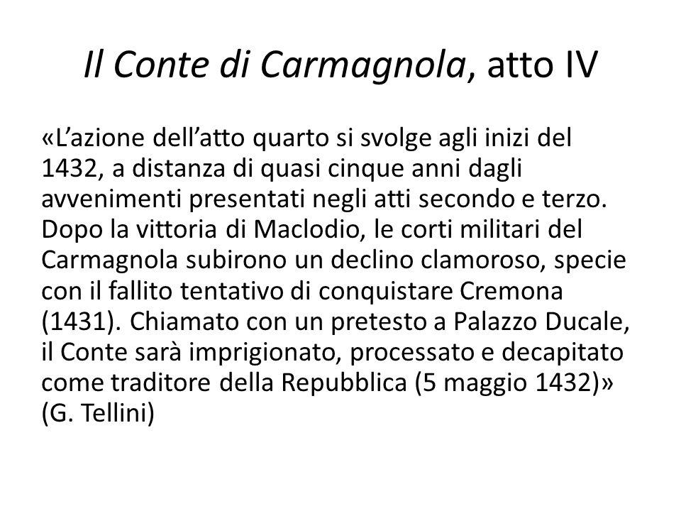 Il Conte di Carmagnola, atto IV «L'azione dell'atto quarto si svolge agli inizi del 1432, a distanza di quasi cinque anni dagli avvenimenti presentati