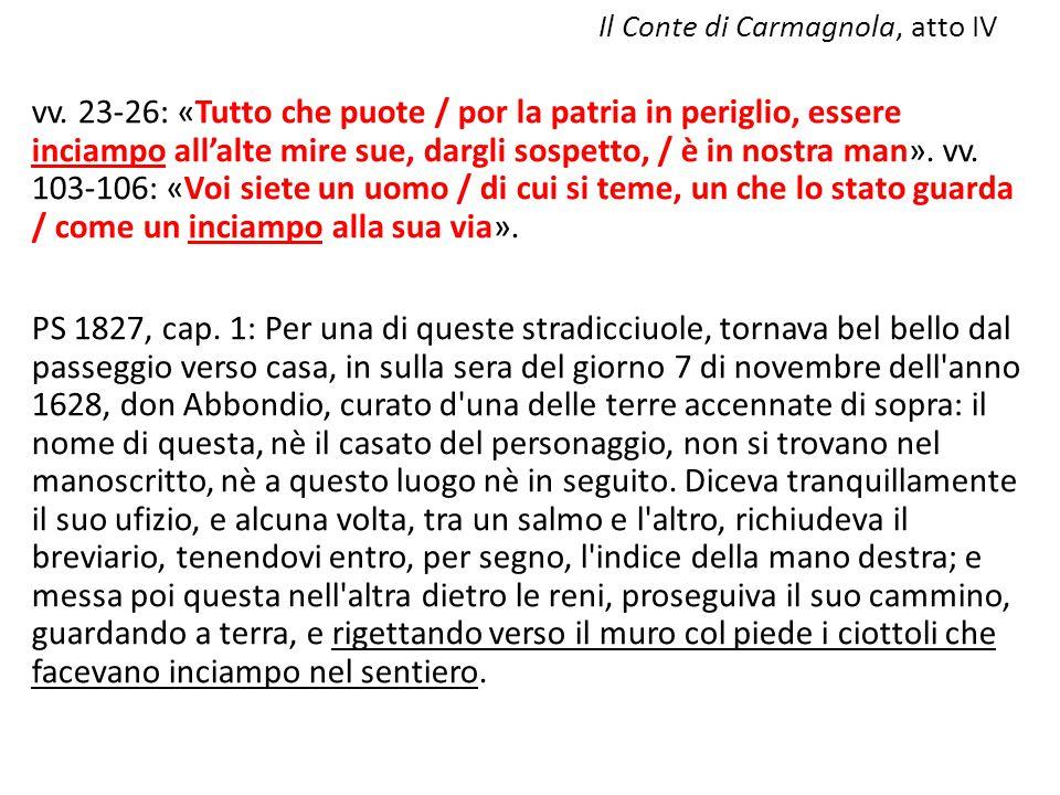 Il Conte di Carmagnola, atto IV vv. 23-26: «Tutto che puote / por la patria in periglio, essere inciampo all'alte mire sue, dargli sospetto, / è in no
