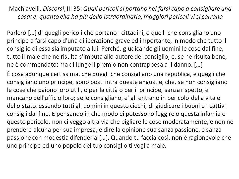 Machiavelli, Discorsi, III 35: Quali pericoli si portano nel farsi capo a consigliare una cosa; e, quanto ella ha più dello istraordinario, maggiori p