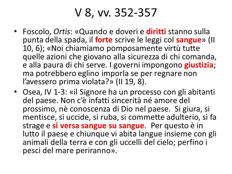 V 8, vv. 352-357 Foscolo, Ortis: «Quando e doveri e diritti stanno sulla punta della spada, il forte scrive le leggi col sangue» (II 10, 6); «Noi chia