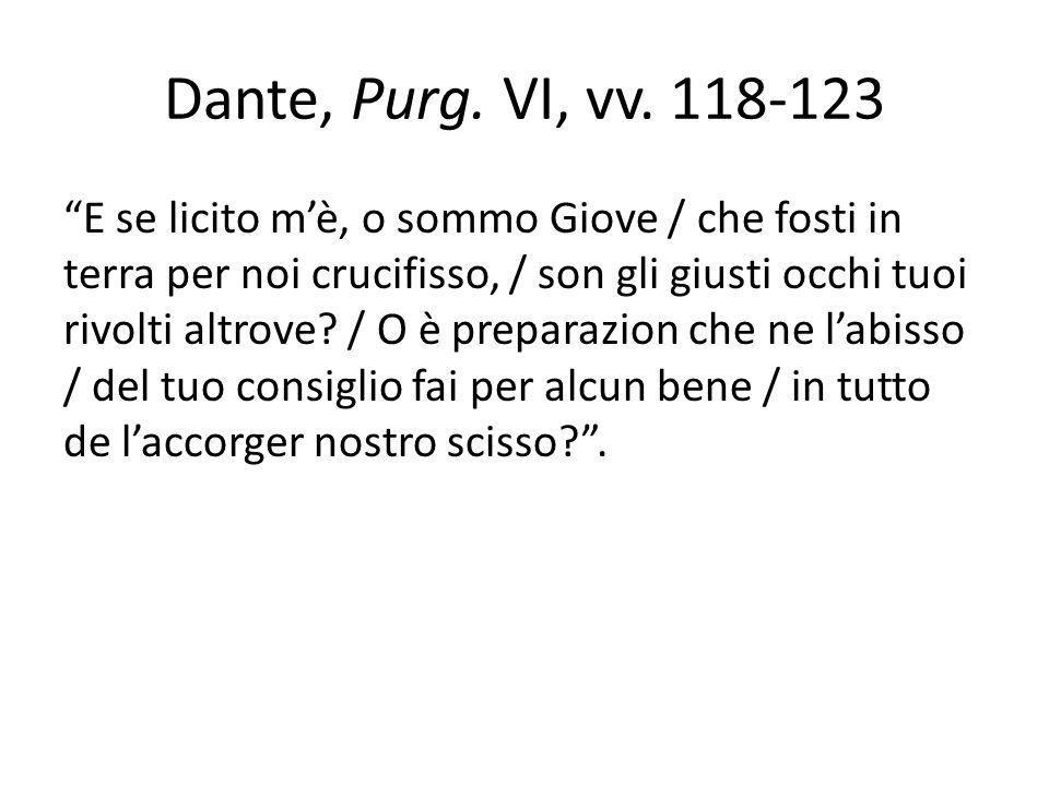 """Dante, Purg. VI, vv. 118-123 """"E se licito m'è, o sommo Giove / che fosti in terra per noi crucifisso, / son gli giusti occhi tuoi rivolti altrove? / O"""