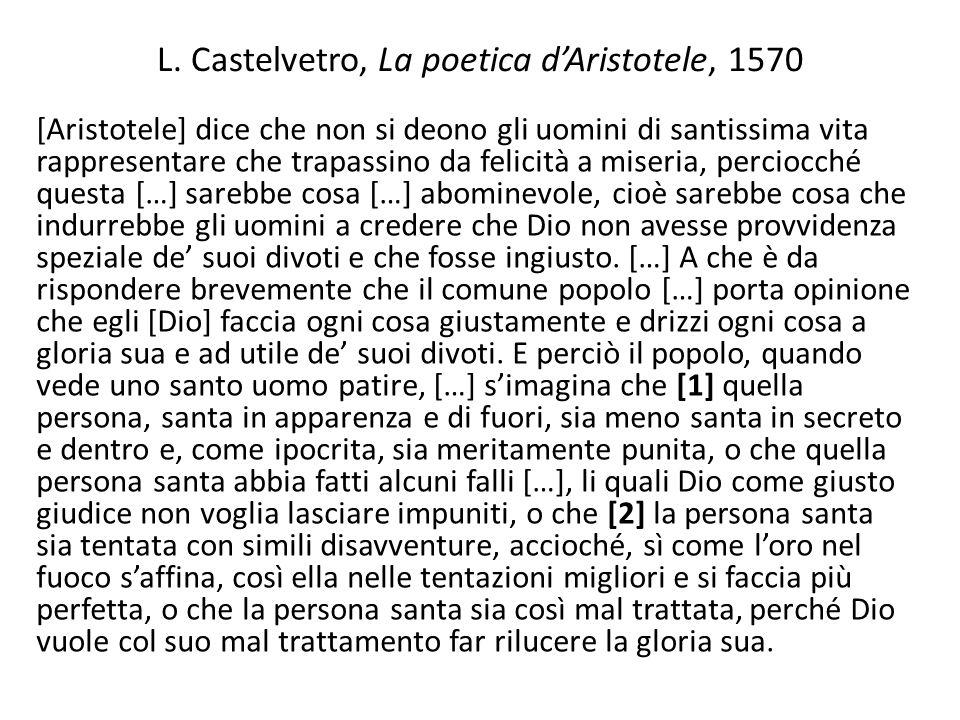 L. Castelvetro, La poetica d'Aristotele, 1570 [Aristotele] dice che non si deono gli uomini di santissima vita rappresentare che trapassino da felicit