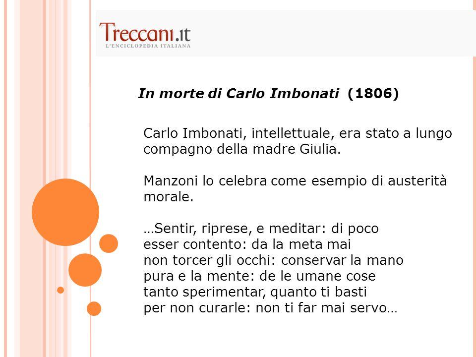 Carlo Imbonati, intellettuale, era stato a lungo compagno della madre Giulia. Manzoni lo celebra come esempio di austerità morale. …Sentir, riprese, e