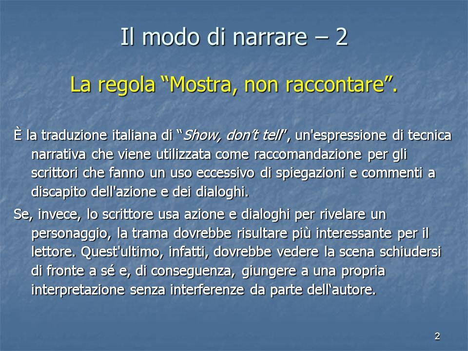 """2 Il modo di narrare – 2 La regola """"Mostra, non raccontare"""". È la traduzione italiana di """"Show, don't tell"""", un'espressione di tecnica narrativa che v"""
