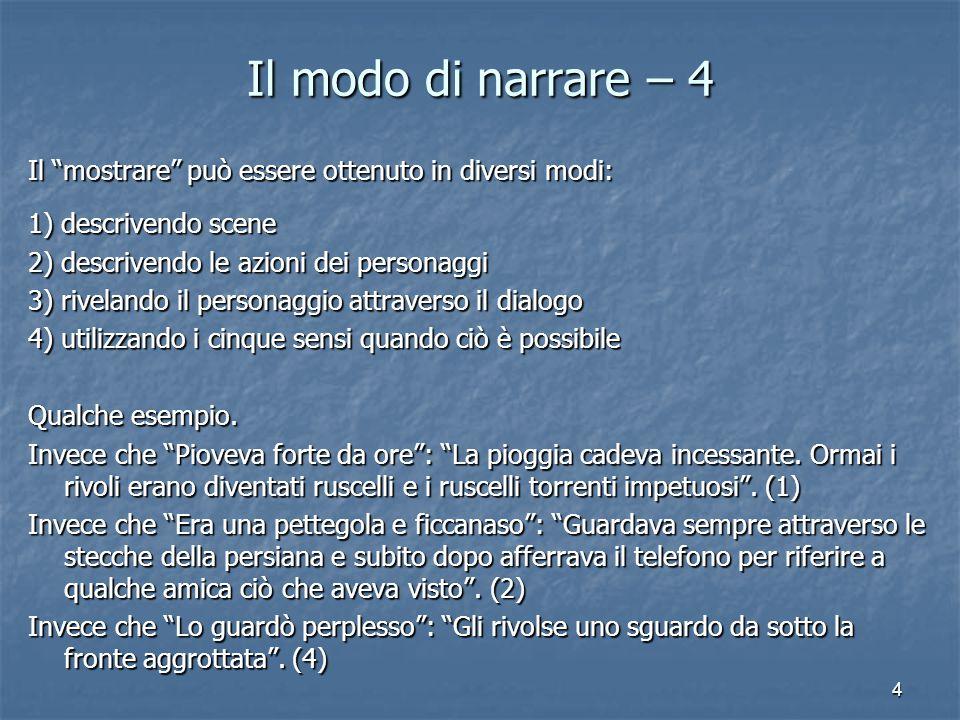 """4 Il modo di narrare – 4 Il """"mostrare"""" può essere ottenuto in diversi modi: 1) descrivendo scene 2) descrivendo le azioni dei personaggi 3) rivelando"""