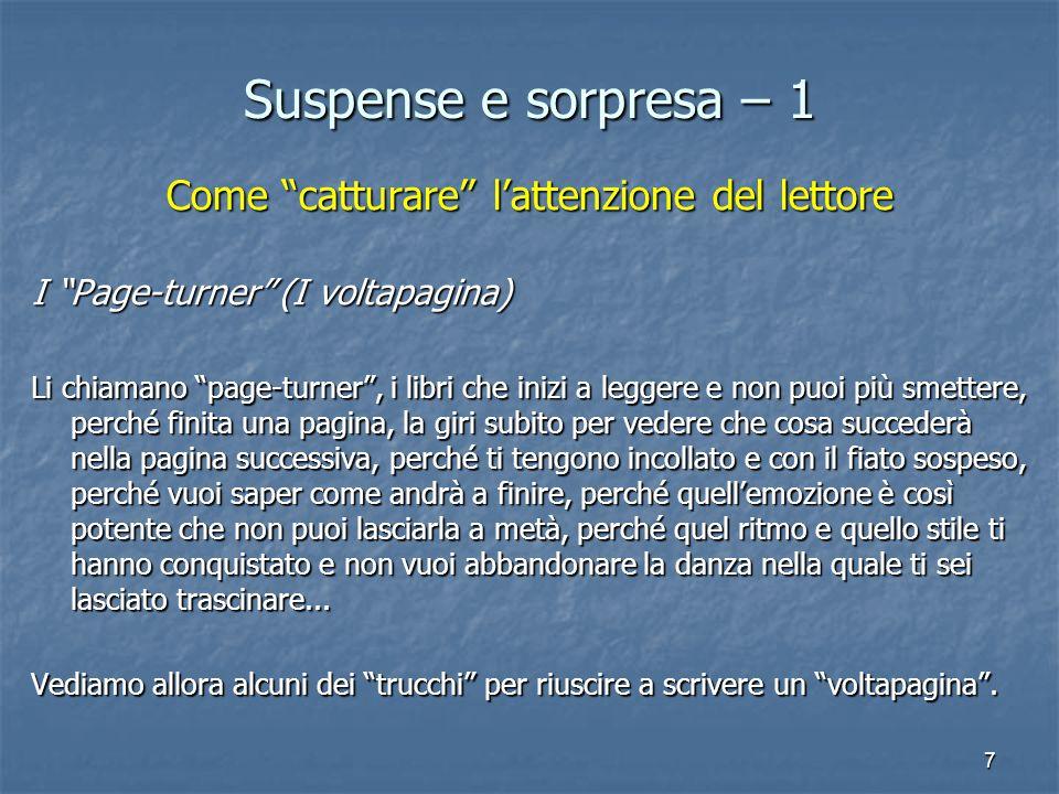 """7 Suspense e sorpresa – 1 Come """"catturare"""" l'attenzione del lettore I """"Page-turner"""" (I voltapagina) Li chiamano """"page-turner"""", i libri che inizi a leg"""