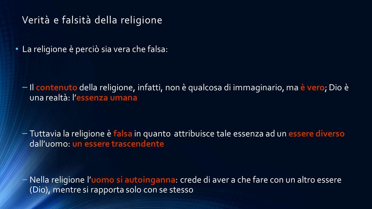 Verità e falsità della religione La religione è perciò sia vera che falsa: – Il contenuto della religione, infatti, non è qualcosa di immaginario, ma