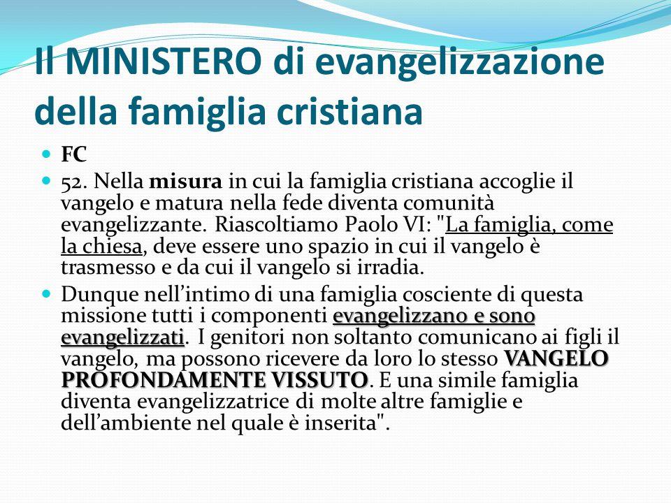 Il MINISTERO di evangelizzazione della famiglia cristiana FC 52. Nella misura in cui la famiglia cristiana accoglie il vangelo e matura nella fede div