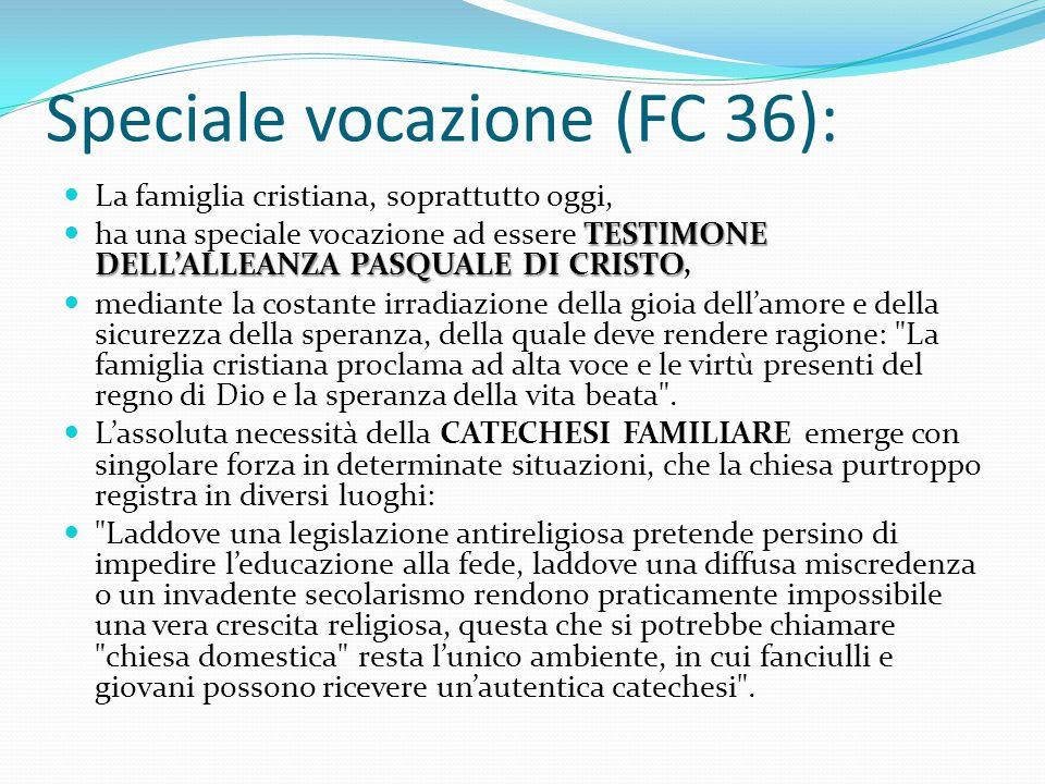 Speciale vocazione (FC 36): La famiglia cristiana, soprattutto oggi, TESTIMONE DELL'ALLEANZA PASQUALE DI CRISTO ha una speciale vocazione ad essere TE