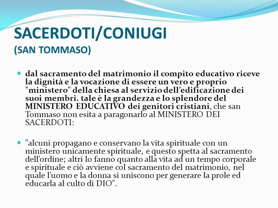 SACERDOTI/CONIUGI (SAN TOMMASO) dal sacramento del matrimonio il compito educativo riceve la dignità e la vocazione di essere un vero e proprio