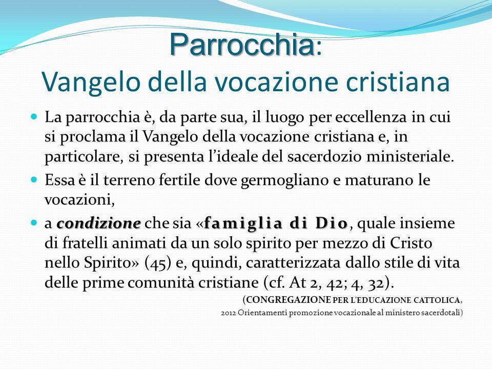 Parrocchia Parrocchia : Vangelo della vocazione cristiana La parrocchia è, da parte sua, il luogo per eccellenza in cui si proclama il Vangelo della v