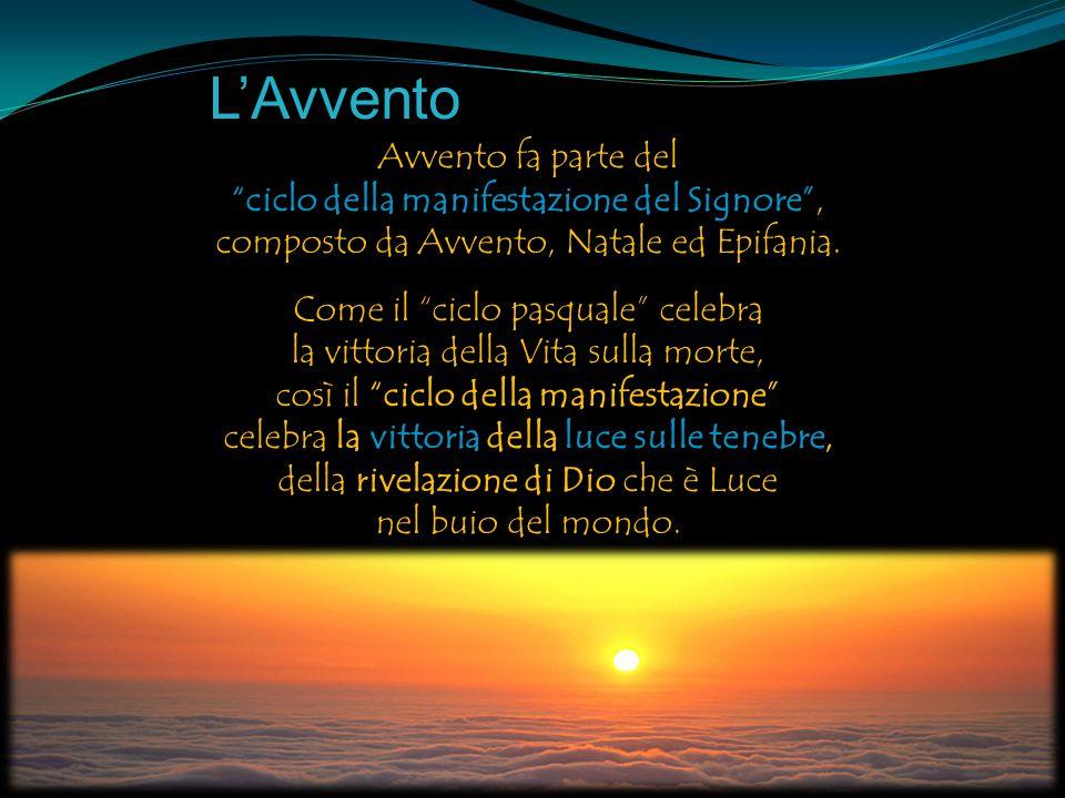 L'Avvento Avvento fa parte del ciclo della manifestazione del Signore , composto da Avvento, Natale ed Epifania.
