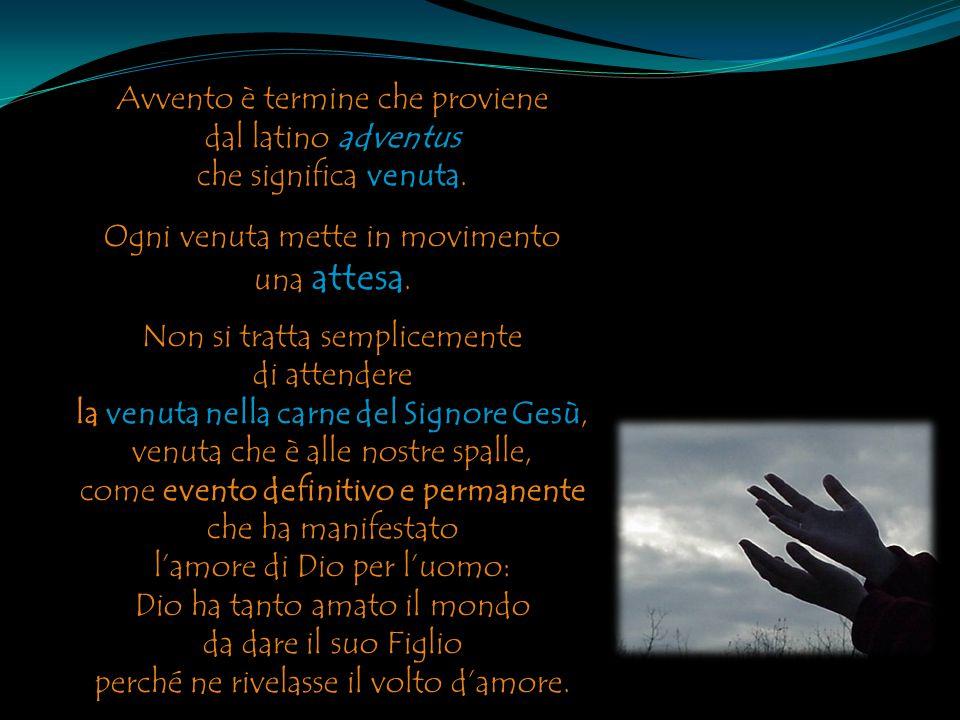 Avvento è termine che proviene dal latino adventus che significa venuta. Ogni venuta mette in movimento una attesa. Non si tratta semplicemente di att