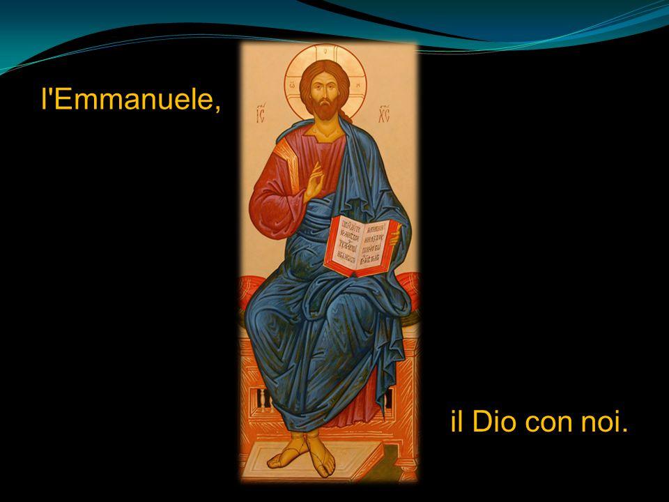 l'Emmanuele, il Dio con noi.