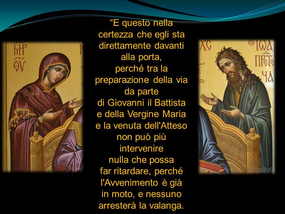 """""""E questo nella certezza che egli sta direttamente davanti alla porta, perché tra la preparazione della via da parte di Giovanni il Battista e della V"""