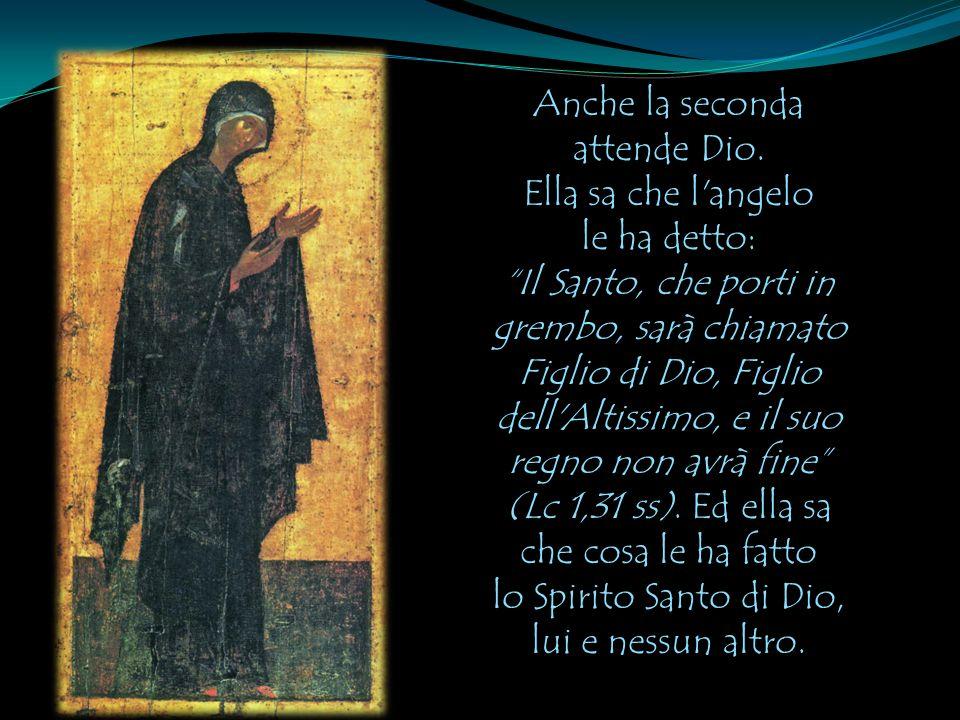 """Anche la seconda attende Dio. Ella sa che l'angelo le ha detto: """"Il Santo, che porti in grembo, sarà chiamato Figlio di Dio, Figlio dell'Altissimo, e"""