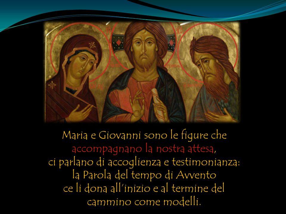 Maria e Giovanni sono le figure che accompagnano la nostra attesa, ci parlano di accoglienza e testimonianza: la Parola del tempo di Avvento ce li don