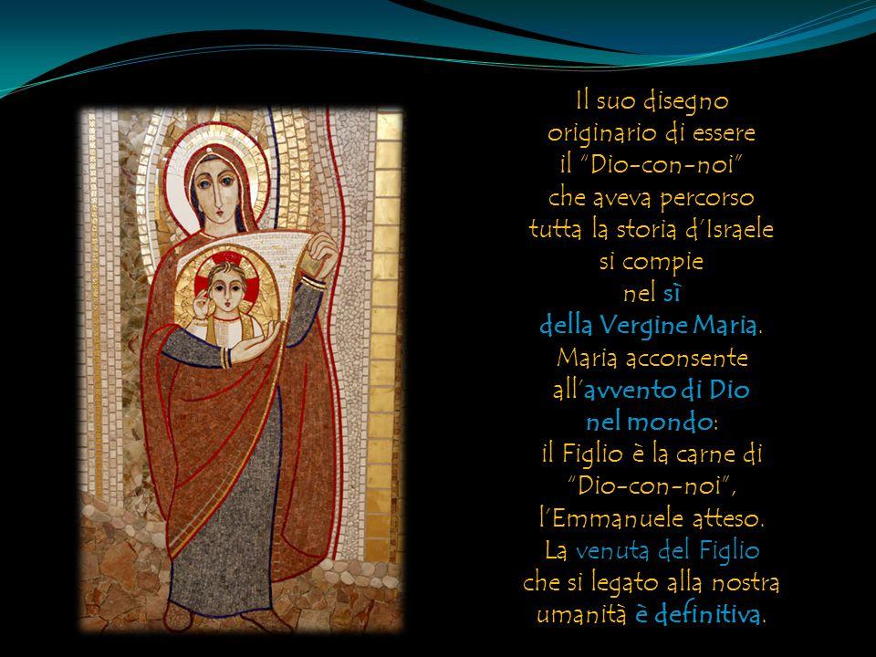 """Il suo disegno originario di essere il """"Dio-con-noi"""" che aveva percorso tutta la storia d'Israele si compie nel sì della Vergine Maria. Maria acconsen"""