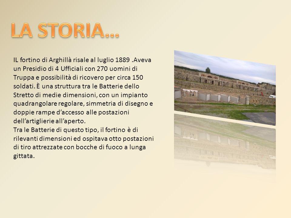 IL fortino di Arghillà risale al luglio 1889.Aveva un Presidio di 4 Ufficiali con 270 uomini di Truppa e possibilità di ricovero per circa 150 soldati