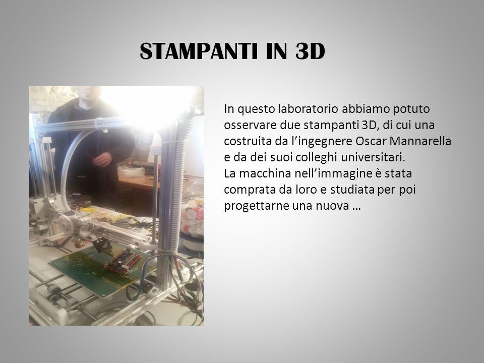 STAMPANTI IN 3D In questo laboratorio abbiamo potuto osservare due stampanti 3D, di cui una costruita da l'ingegnere Oscar Mannarella e da dei suoi co